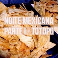 Noite mexicana parte I - Totopo