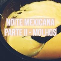 Noite mexicana parte II - Guacamole e creme de queijo